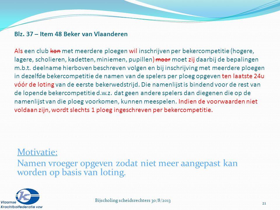 Blz. 37 – Item 48 Beker van Vlaanderen Als een club kan met meerdere ploegen wil inschrijven per bekercompetitie (hogere, lagere, scholieren, kadetten
