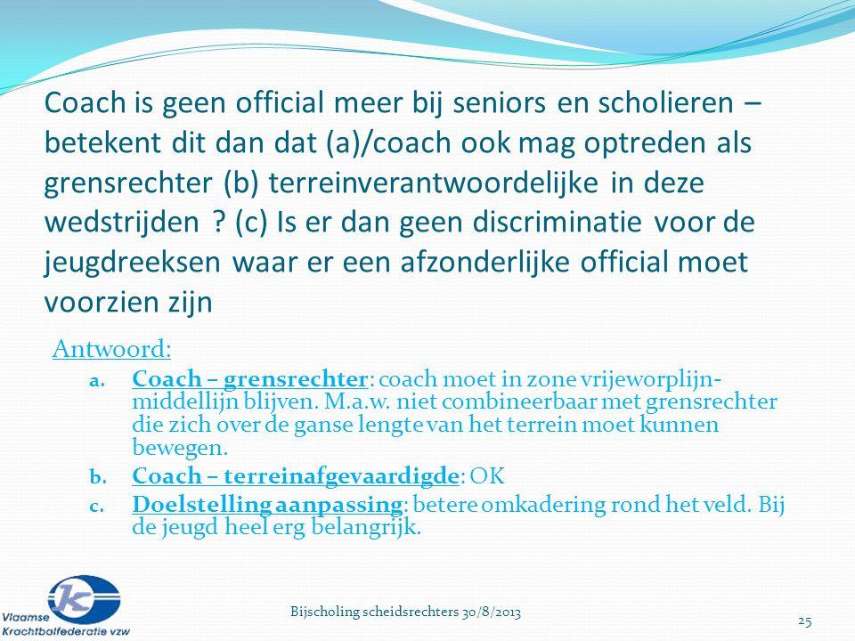 Coach is geen official meer bij seniors en scholieren – betekent dit dan dat (a)/coach ook mag optreden als grensrechter (b) terreinverantwoordelijke in deze wedstrijden .