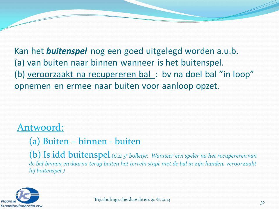 Kan het buitenspel nog een goed uitgelegd worden a.u.b. (a) van buiten naar binnen wanneer is het buitenspel. (b) veroorzaakt na recupereren bal : bv