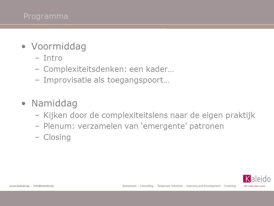Programma •Voormiddag –Intro –Complexiteitsdenken: een kader… –Improvisatie als toegangspoort… •Namiddag –Kijken door de complexiteitslens naar de eig