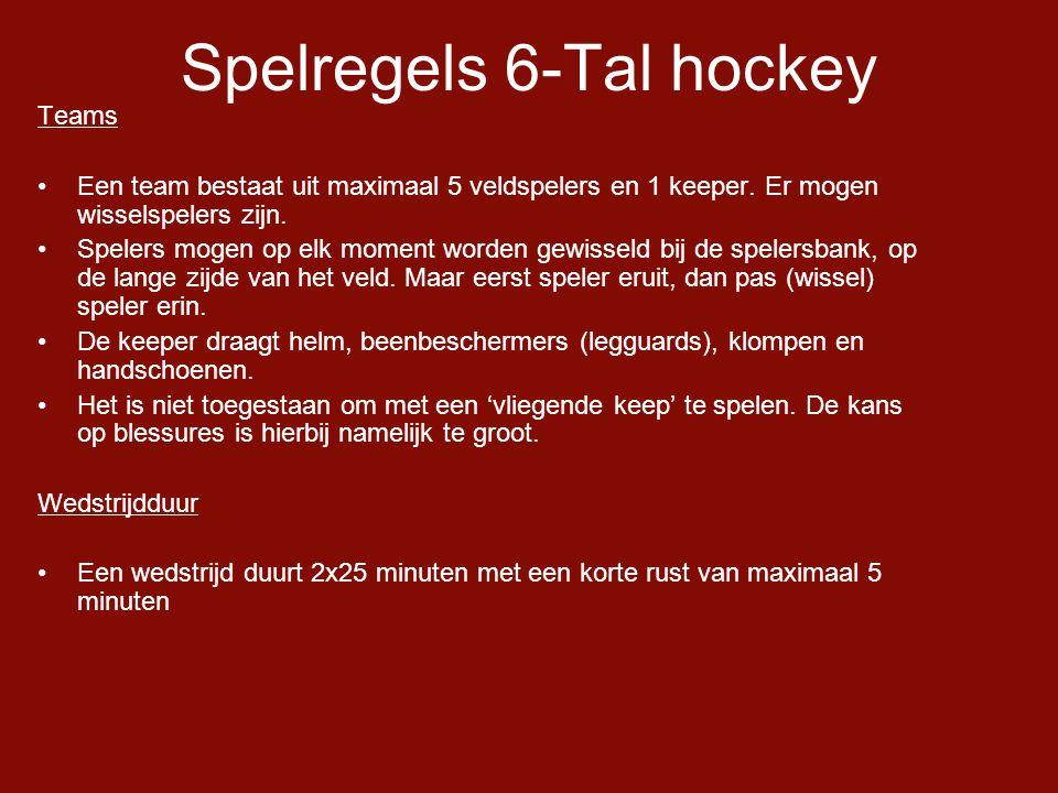 Spelregels 6-Tal hockey Teams •Een team bestaat uit maximaal 5 veldspelers en 1 keeper.