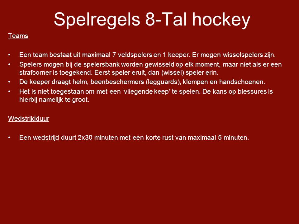 Spelregels 8-Tal hockey Teams •Een team bestaat uit maximaal 7 veldspelers en 1 keeper.