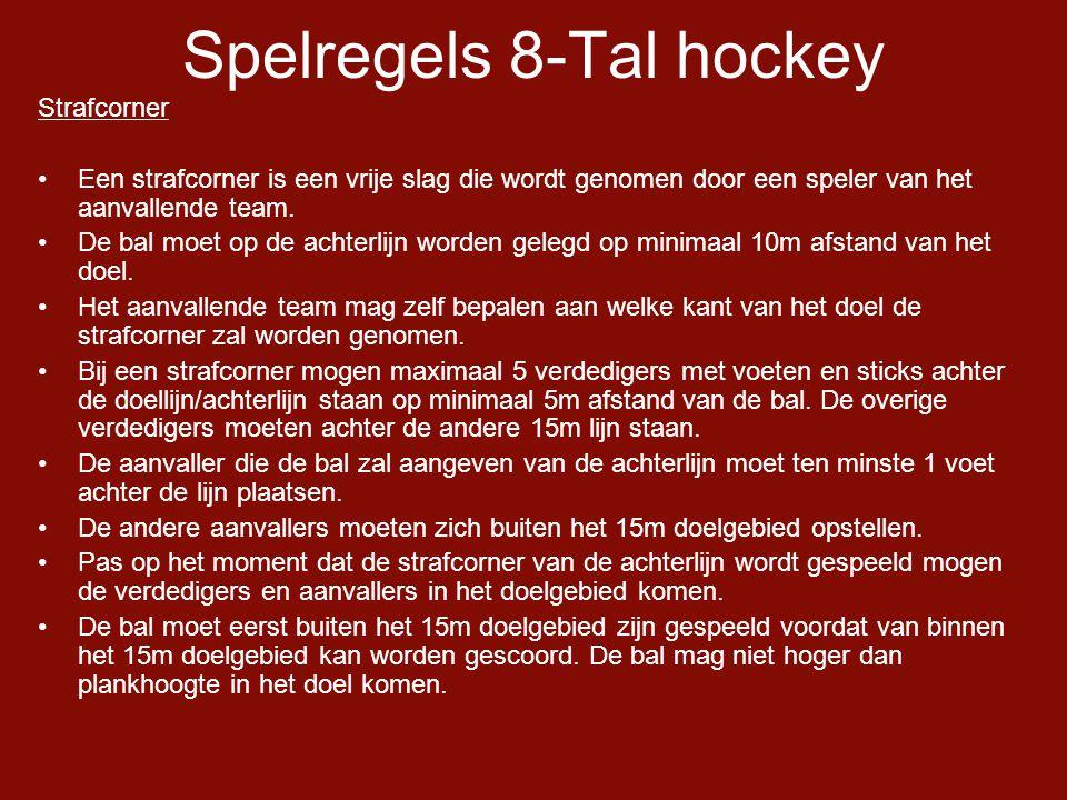 Spelregels 8-Tal hockey Strafcorner •Een strafcorner is een vrije slag die wordt genomen door een speler van het aanvallende team.