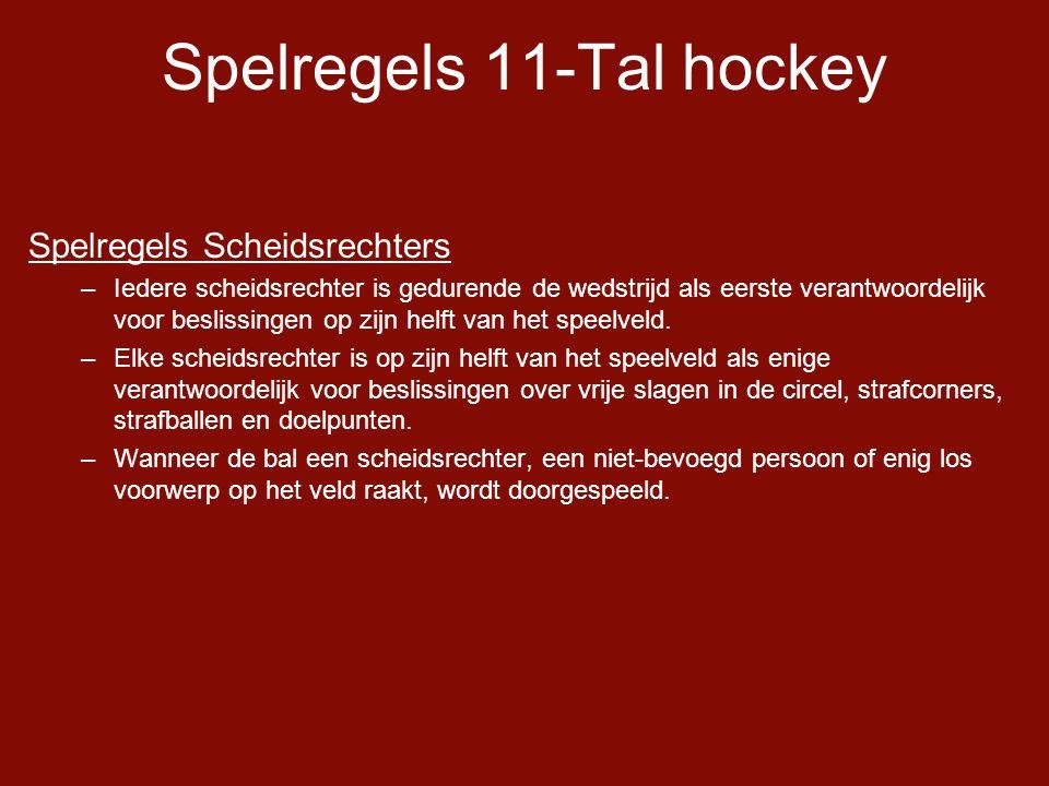 Spelregels 11-Tal hockey Spelregels Scheidsrechters –Iedere scheidsrechter is gedurende de wedstrijd als eerste verantwoordelijk voor beslissingen op zijn helft van het speelveld.