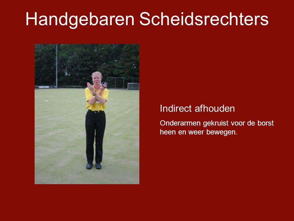 Handgebaren Scheidsrechters Indirect afhouden Onderarmen gekruist voor de borst heen en weer bewegen.