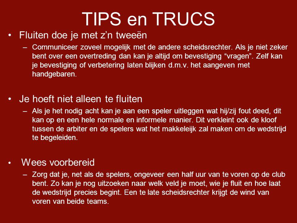 TIPS en TRUCS •Fluiten doe je met z'n tweeën –Communiceer zoveel mogelijk met de andere scheidsrechter.