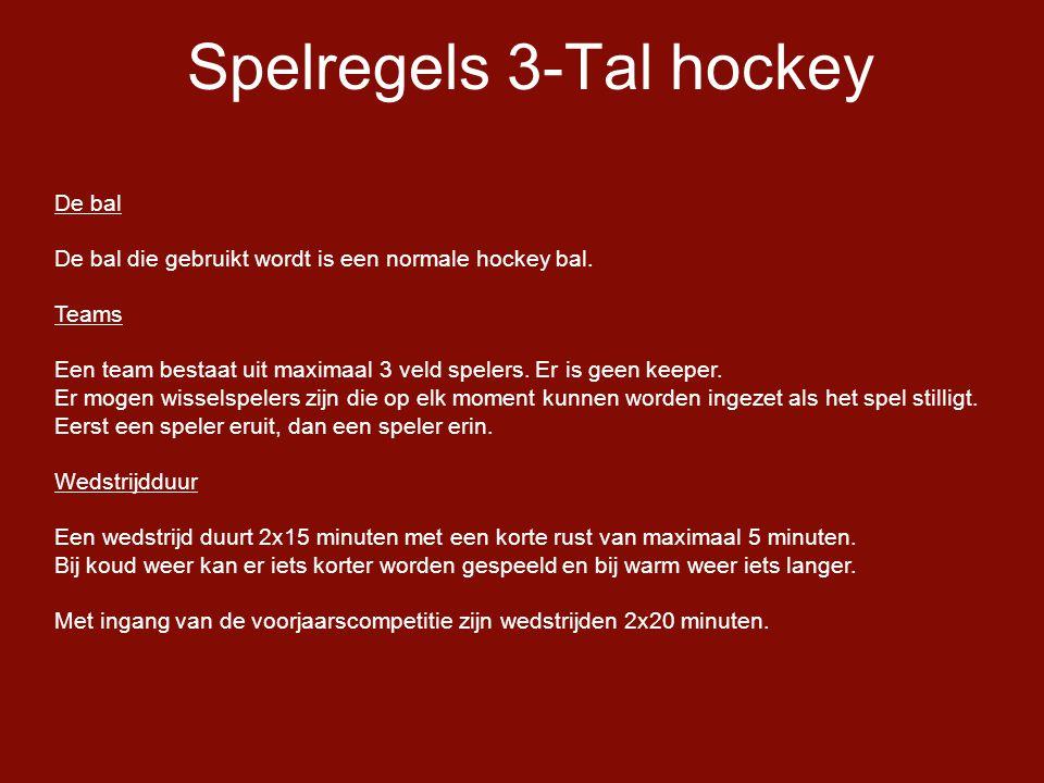 Spelregels 3-Tal hockey De bal De bal die gebruikt wordt is een normale hockey bal.