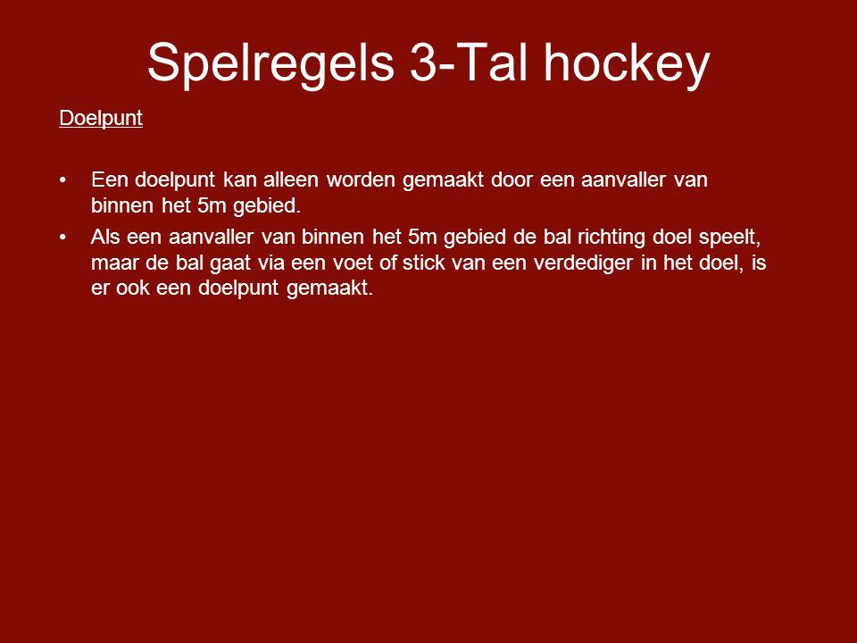 Spelregels 3-Tal hockey Doelpunt •Een doelpunt kan alleen worden gemaakt door een aanvaller van binnen het 5m gebied.