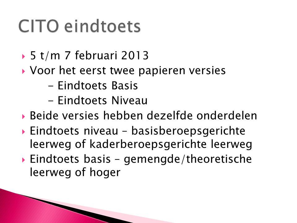  5 t/m 7 februari 2013  Voor het eerst twee papieren versies - Eindtoets Basis - Eindtoets Niveau  Beide versies hebben dezelfde onderdelen  Eindt