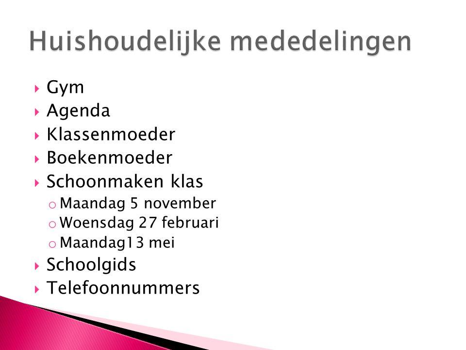  Gym  Agenda  Klassenmoeder  Boekenmoeder  Schoonmaken klas o Maandag 5 november o Woensdag 27 februari o Maandag13 mei  Schoolgids  Telefoonnu