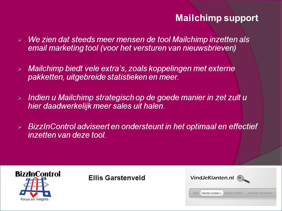 Mailchimp support  We zien dat steeds meer mensen de tool Mailchimp inzetten als email marketing tool (voor het versturen van nieuwsbrieven)  Mailchimp biedt vele extra's, zoals koppelingen met externe pakketten, uitgebreide statistieken en meer.