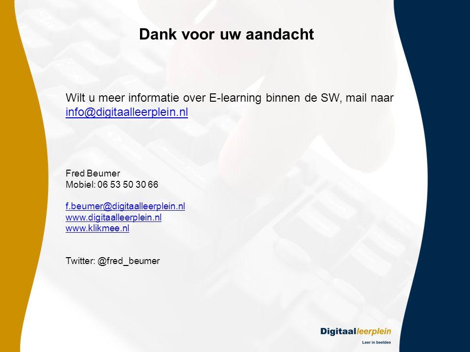 Dank voor uw aandacht Fred Beumer Mobiel: 06 53 50 30 66 f.beumer@digitaalleerplein.nl www.digitaalleerplein.nl www.klikmee.nl Twitter: @fred_beumer Wilt u meer informatie over E-learning binnen de SW, mail naar info@digitaalleerplein.nl info@digitaalleerplein.nl