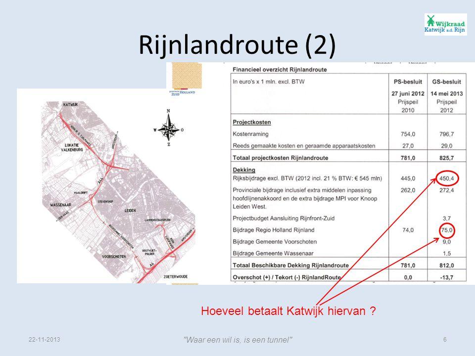 Rijnlandroute (2) 22-11-2013 Waar een wil is, is een tunnel 6 Hoeveel betaalt Katwijk hiervan ?