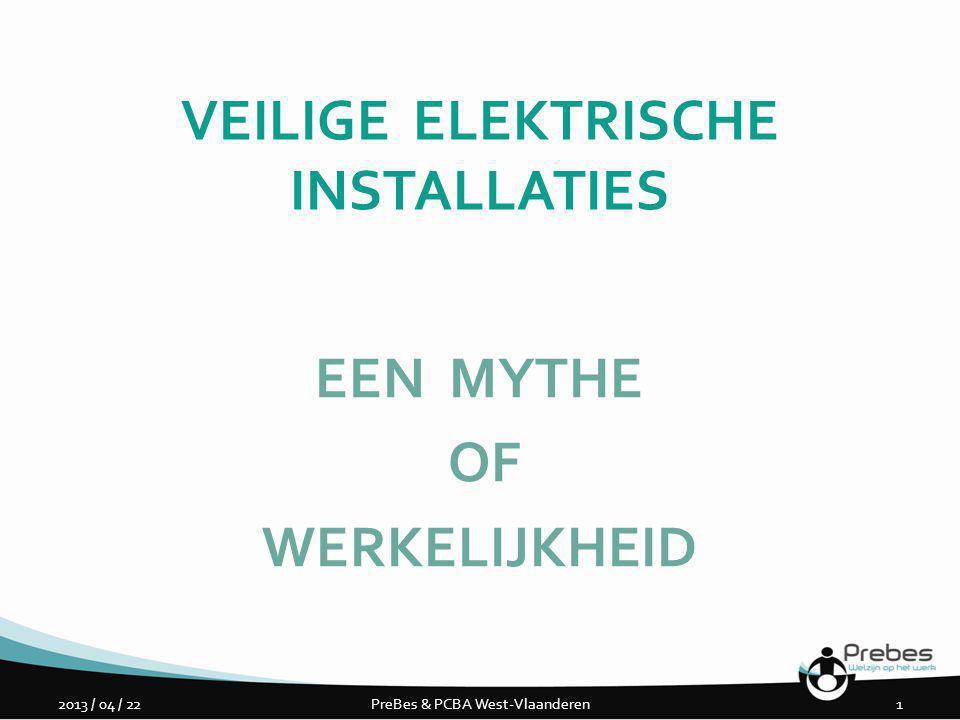 VEILIGE ELEKTRISCHE INSTALLATIES EEN MYTHE OF WERKELIJKHEID 12013 / 04 / 22PreBes & PCBA West-Vlaanderen