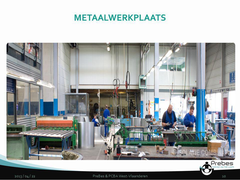 2013 / 04 / 22PreBes & PCBA West-Vlaanderen10 METAALWERKPLAATS