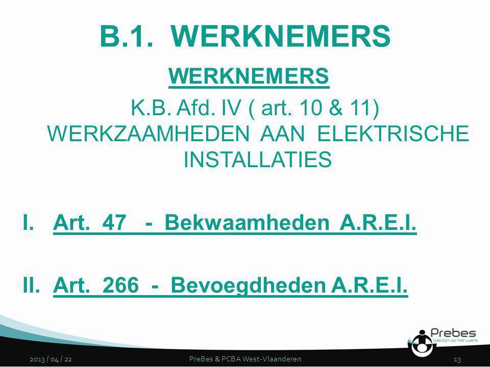 B.1. WERKNEMERS WERKNEMERS K.B. Afd. IV ( art. 10 & 11) WERKZAAMHEDEN AAN ELEKTRISCHE INSTALLATIES I.Art. 47 - Bekwaamheden A.R.E.I. II.Art. 266 - Bev