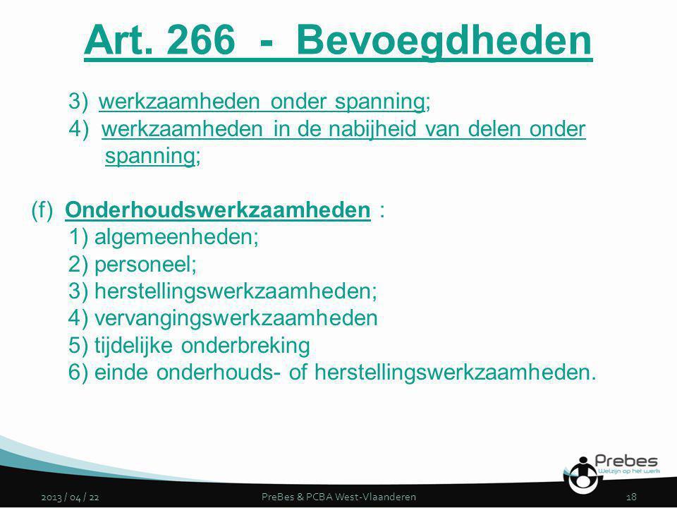 2013 / 04 / 22PreBes & PCBA West-Vlaanderen18 3)werkzaamheden onder spanning; 4) werkzaamheden in de nabijheid van delen onder spanning; (f) Onderhoud