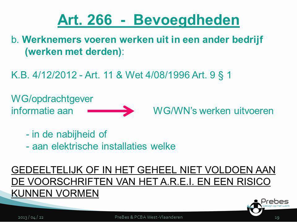 2013 / 04 / 22PreBes & PCBA West-Vlaanderen19 Art. 266 - Bevoegdheden b. Werknemers voeren werken uit in een ander bedrijf (werken met derden): K.B. 4