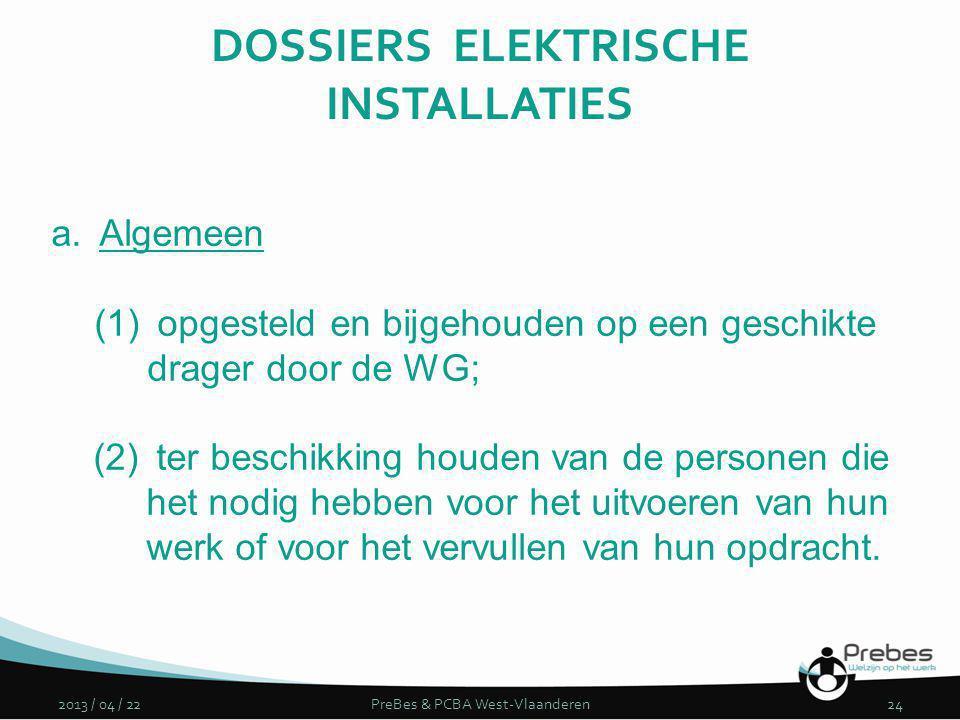 DOSSIERS ELEKTRISCHE INSTALLATIES 2013 / 04 / 22PreBes & PCBA West-Vlaanderen24 a.Algemeen (1) opgesteld en bijgehouden op een geschikte drager door d