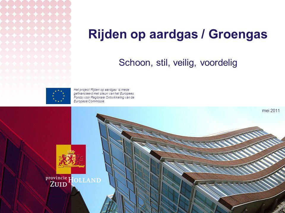 Rijden op aardgas / Groengas Schoon, stil, veilig, voordelig mei 2011 Het project 'Rijden op aardgas' is mede gefinancieerd met steun van het Europees