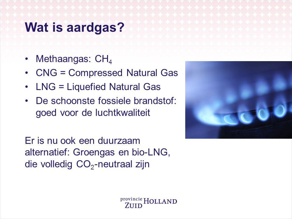 Wat is aardgas? •Methaangas: CH 4 •CNG = Compressed Natural Gas •LNG = Liquefied Natural Gas •De schoonste fossiele brandstof: goed voor de luchtkwali