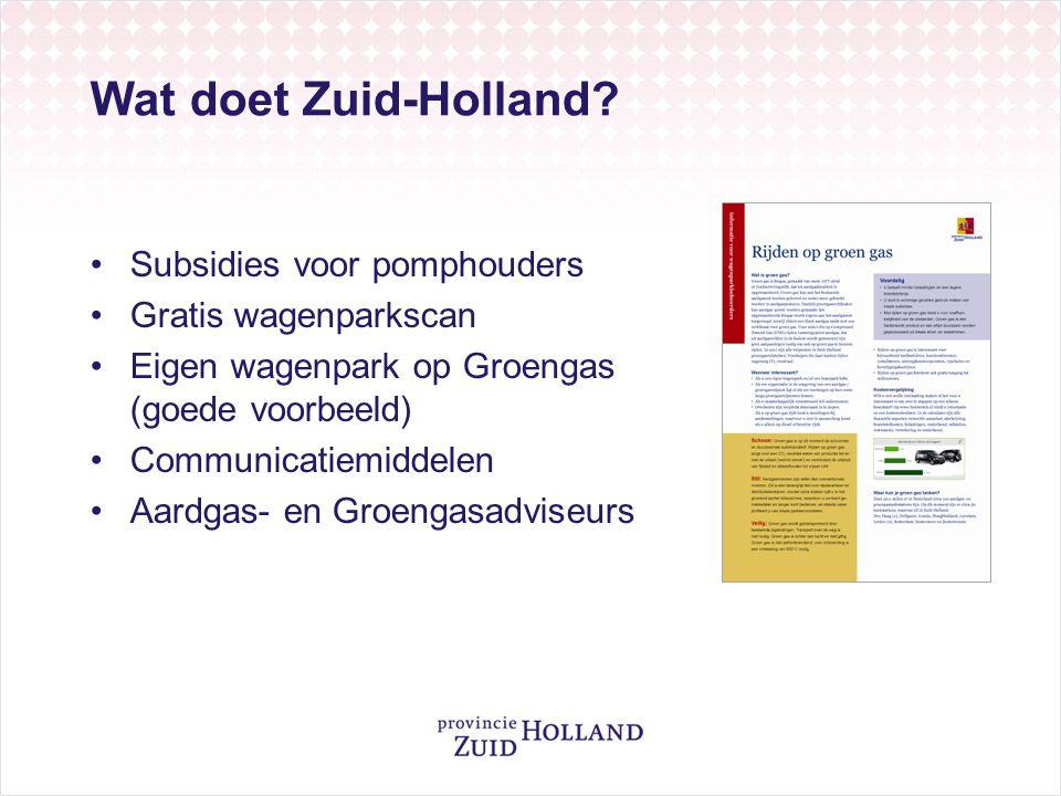 Wat doet Zuid-Holland? •Subsidies voor pomphouders •Gratis wagenparkscan •Eigen wagenpark op Groengas (goede voorbeeld) •Communicatiemiddelen •Aardgas