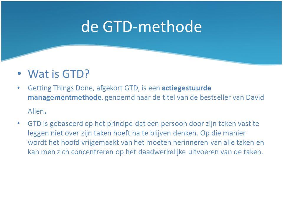de GTD-methode • Wat is GTD? • Getting Things Done, afgekort GTD, is een actiegestuurde managementmethode, genoemd naar de titel van de bestseller van