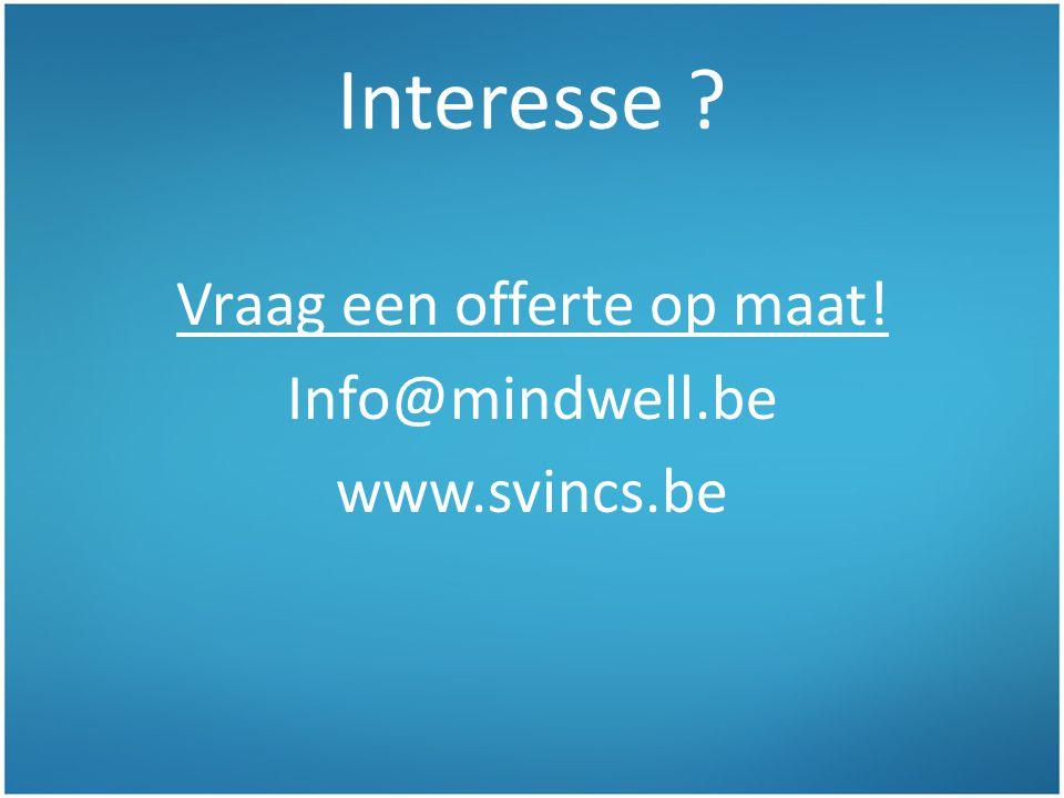 Interesse ? Vraag een offerte op maat! Info@mindwell.be www.svincs.be