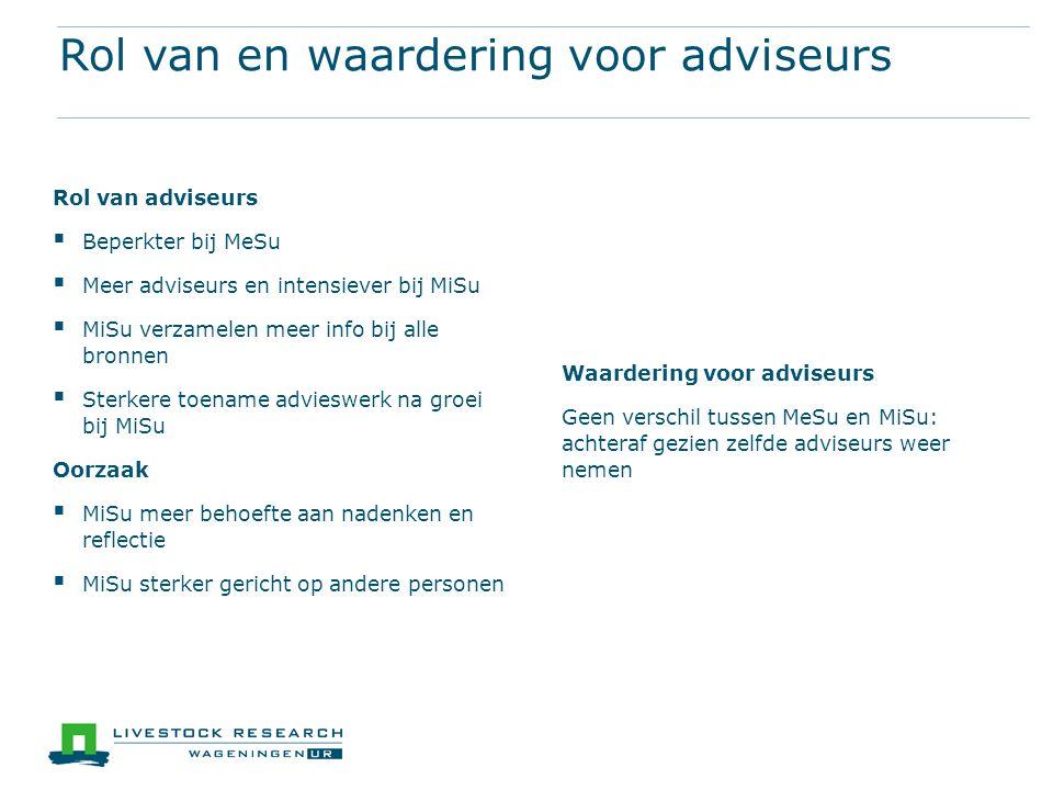 Rol van en waardering voor adviseurs Rol van adviseurs  Beperkter bij MeSu  Meer adviseurs en intensiever bij MiSu  MiSu verzamelen meer info bij a