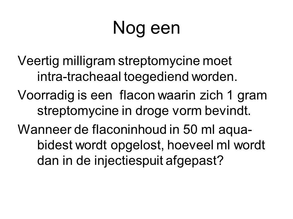 Nog een Veertig milligram streptomycine moet intra-tracheaal toegediend worden. Voorradig is een flacon waarin zich 1 gram streptomycine in droge vorm