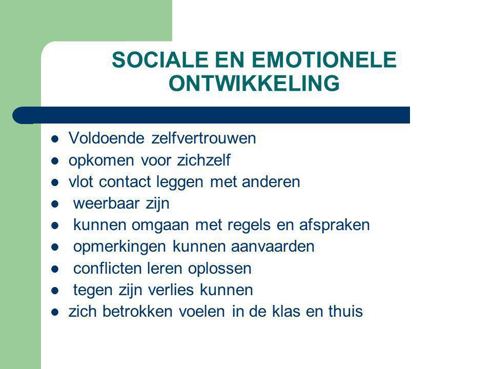 SOCIALE EN EMOTIONELE ONTWIKKELING  Voldoende zelfvertrouwen  opkomen voor zichzelf  vlot contact leggen met anderen  weerbaar zijn  kunnen omgaa