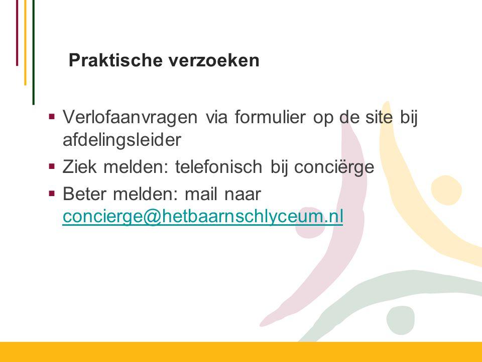 Praktische verzoeken  Verlofaanvragen via formulier op de site bij afdelingsleider  Ziek melden: telefonisch bij conciërge  Beter melden: mail naar concierge@hetbaarnschlyceum.nl concierge@hetbaarnschlyceum.nl
