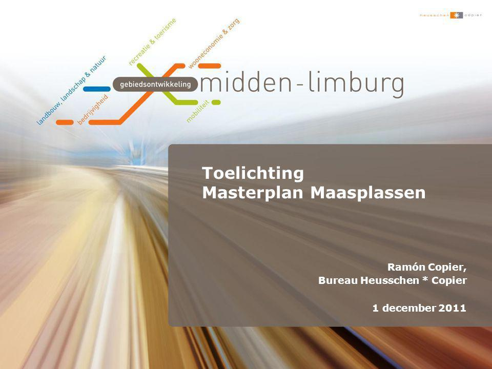 Toelichting Masterplan Maasplassen Ramón Copier, Bureau Heusschen * Copier 1 december 2011