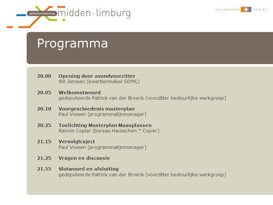 Programma 20.00Opening door avondvoorzitter Wil Janssen (kwartiermaker GOML) 20.05Welkomstwoord gedeputeerde Patrick van der Broeck (voorzitter bestuu