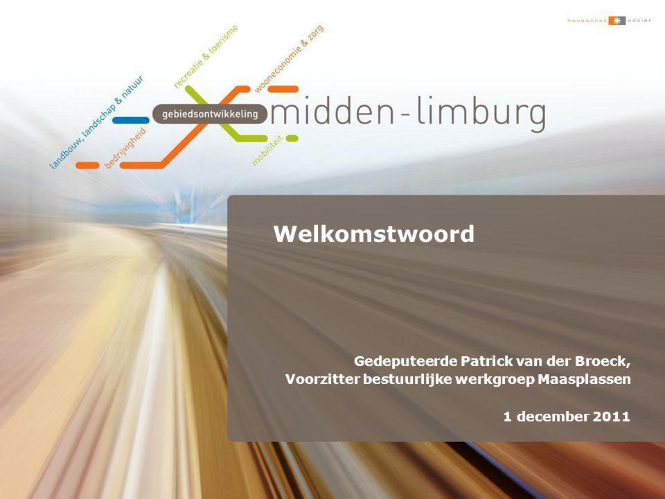 Welkomstwoord Gedeputeerde Patrick van der Broeck, Voorzitter bestuurlijke werkgroep Maasplassen 1 december 2011