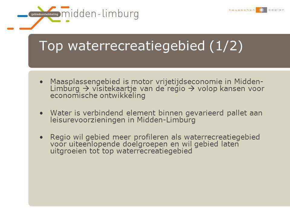 Top waterrecreatiegebied (1/2) •Maasplassengebied is motor vrijetijdseconomie in Midden- Limburg  visitekaartje van de regio  volop kansen voor econ