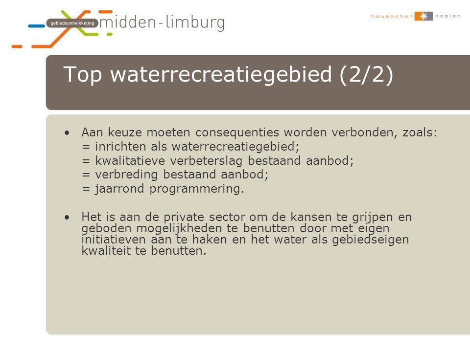 Top waterrecreatiegebied (2/2) •Aan keuze moeten consequenties worden verbonden, zoals: = inrichten als waterrecreatiegebied; = kwalitatieve verbeters