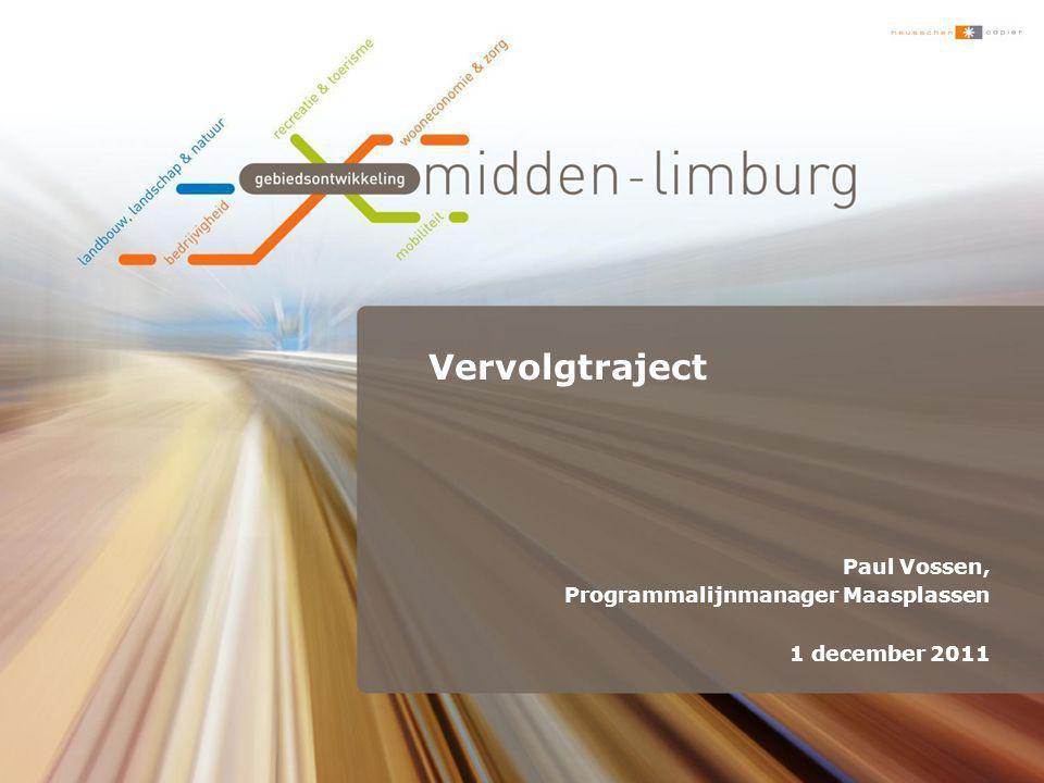Vervolgtraject Paul Vossen, Programmalijnmanager Maasplassen 1 december 2011