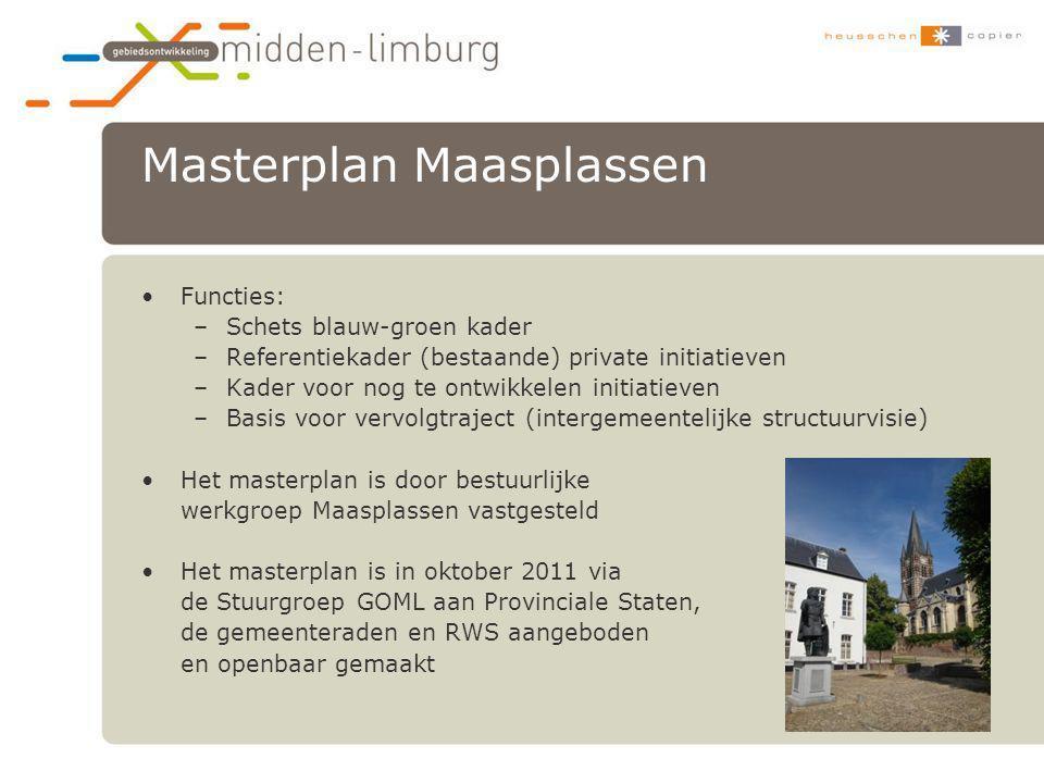 Masterplan Maasplassen •Functies: –Schets blauw-groen kader –Referentiekader (bestaande) private initiatieven –Kader voor nog te ontwikkelen initiatie