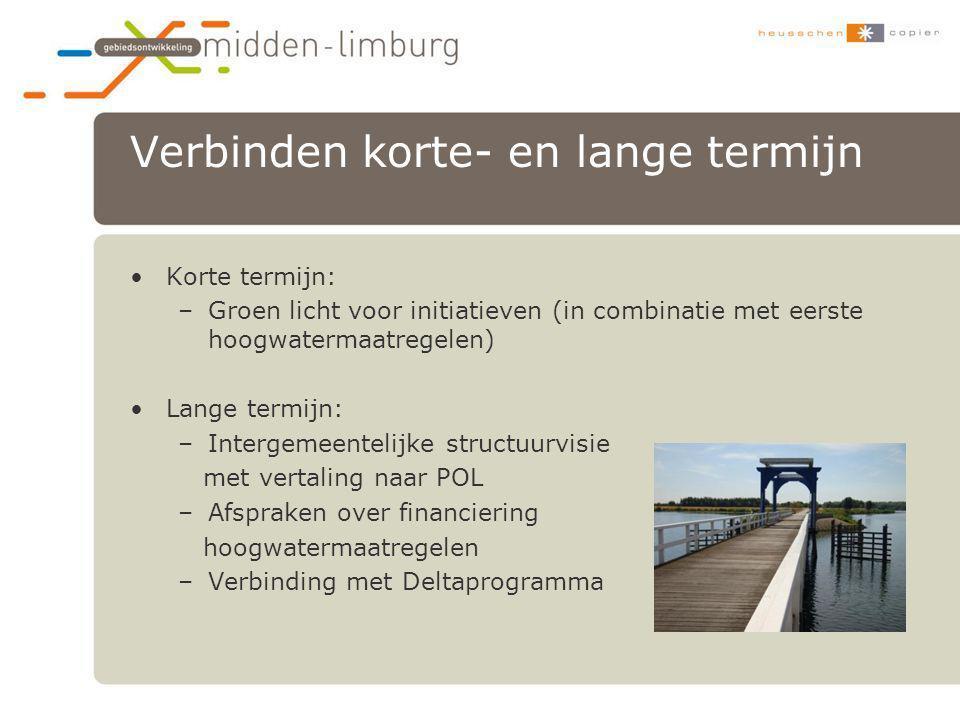 Verbinden korte- en lange termijn •Korte termijn: –Groen licht voor initiatieven (in combinatie met eerste hoogwatermaatregelen) •Lange termijn: –Inte