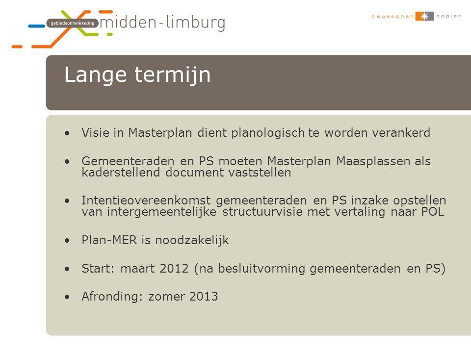 Lange termijn •Visie in Masterplan dient planologisch te worden verankerd •Gemeenteraden en PS moeten Masterplan Maasplassen als kaderstellend documen