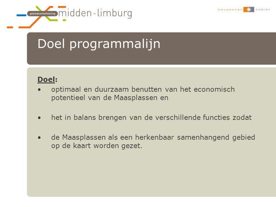 Doel programmalijn Doel: •optimaal en duurzaam benutten van het economisch potentieel van de Maasplassen en •het in balans brengen van de verschillend