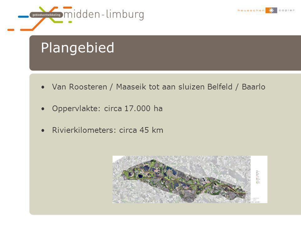 Plangebied •Van Roosteren / Maaseik tot aan sluizen Belfeld / Baarlo •Oppervlakte: circa 17.000 ha •Rivierkilometers: circa 45 km