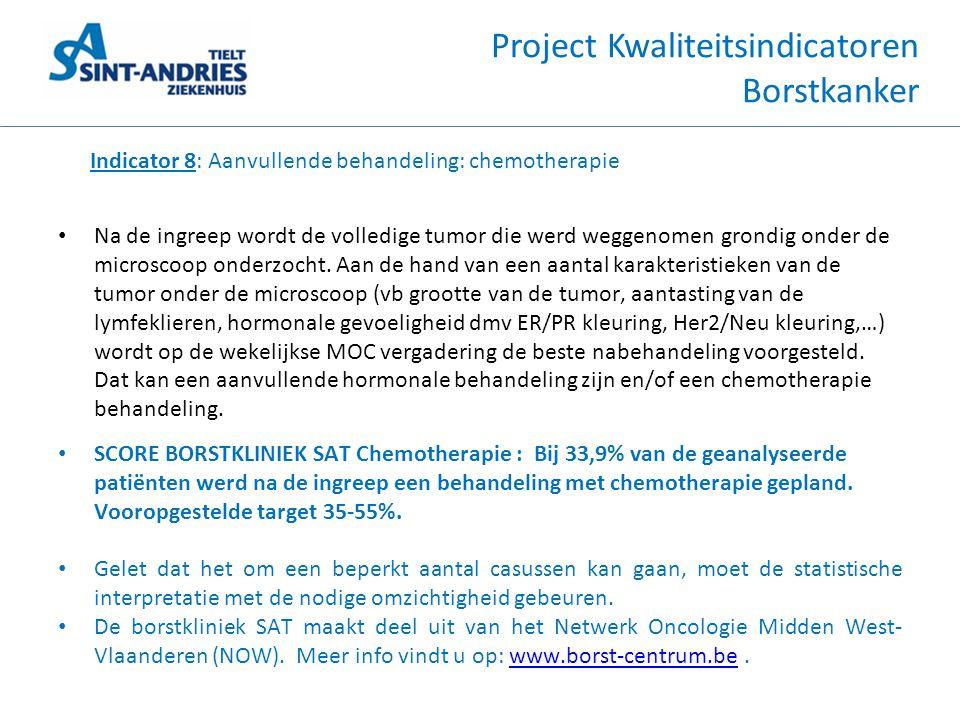 Project Kwaliteitsindicatoren Borstkanker Indicator 8: Aanvullende behandeling: chemotherapie • Na de ingreep wordt de volledige tumor die werd weggen