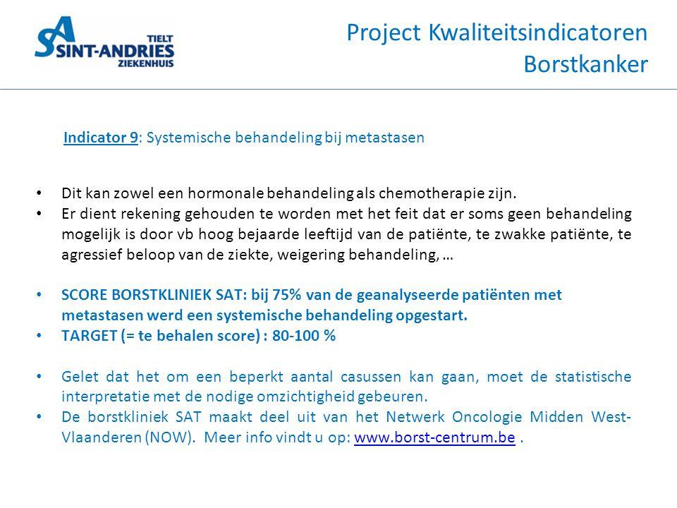 Project Kwaliteitsindicatoren Borstkanker Indicator 9: Systemische behandeling bij metastasen • Dit kan zowel een hormonale behandeling als chemothera