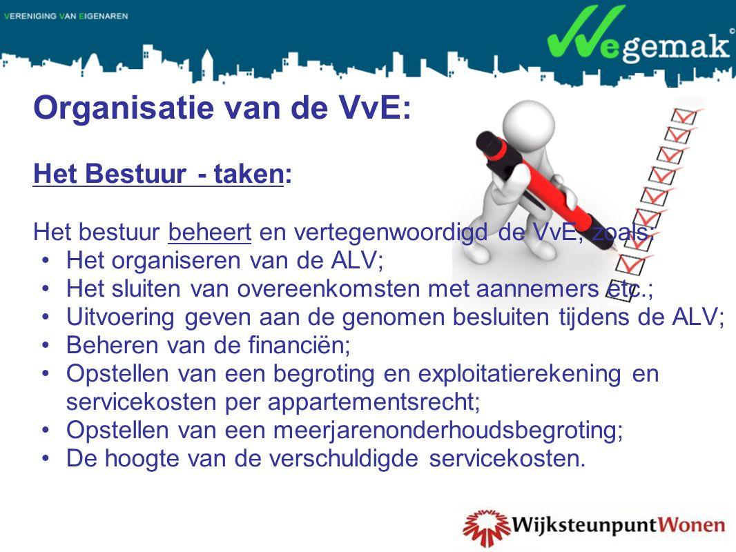 Organisatie van de VvE: Het Bestuur - taken: Het bestuur beheert en vertegenwoordigd de VvE, zoals: •Het organiseren van de ALV; •Het sluiten van over