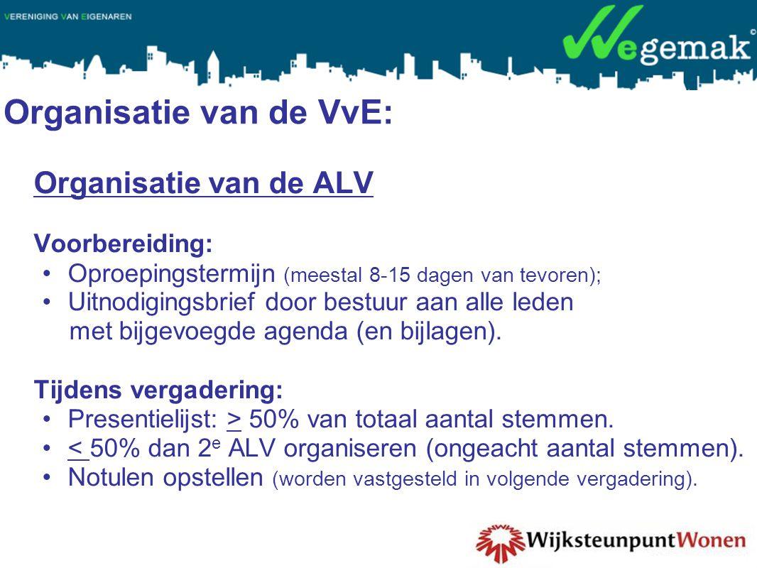 Organisatie van de VvE: Organisatie van de ALV Voorbereiding: •Oproepingstermijn (meestal 8-15 dagen van tevoren); •Uitnodigingsbrief door bestuur aan