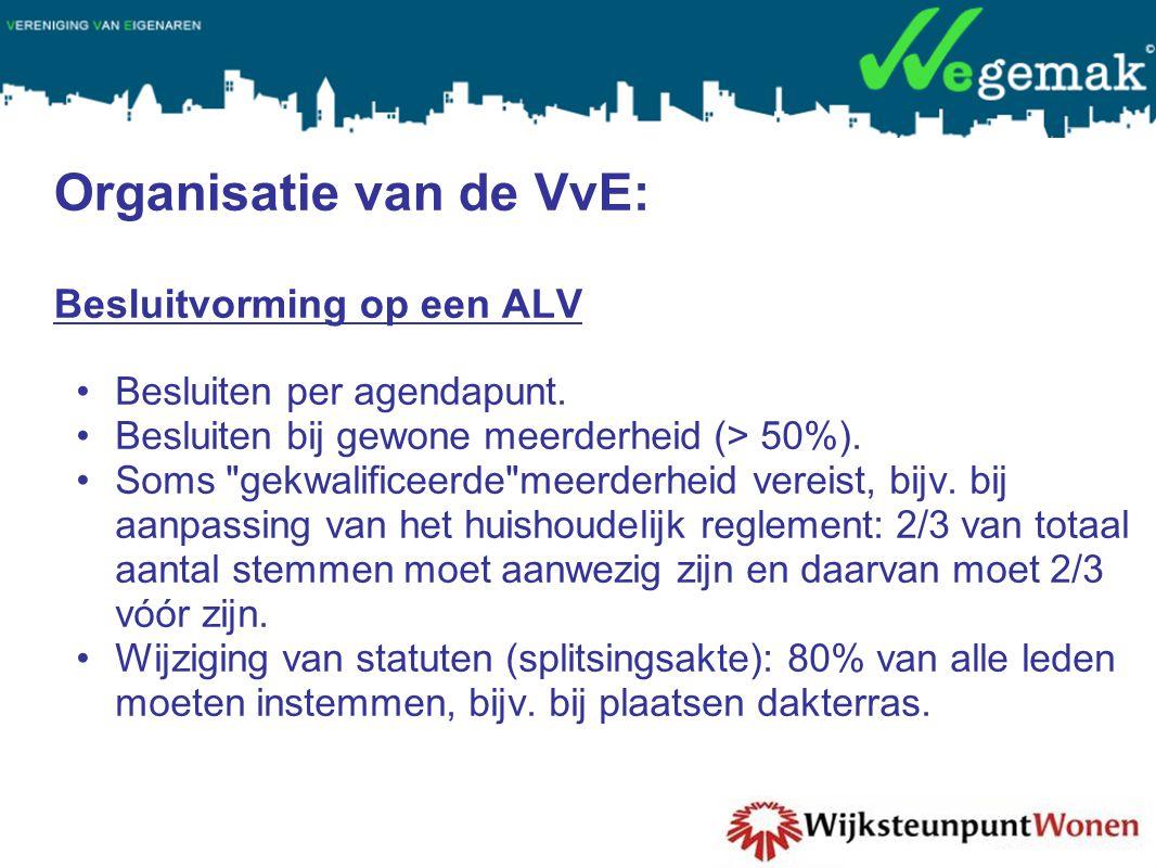 Organisatie van de VvE: Besluitvorming op een ALV •Besluiten per agendapunt. •Besluiten bij gewone meerderheid (> 50%). •Soms