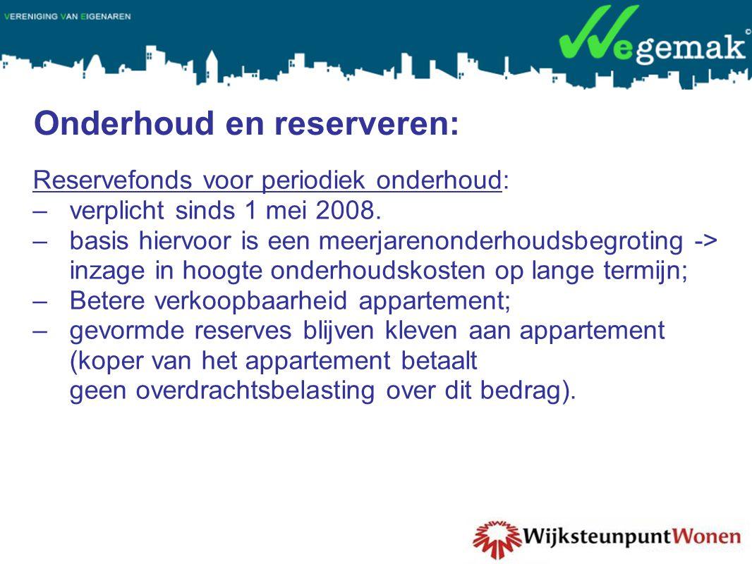 Onderhoud en reserveren: Reservefonds voor periodiek onderhoud: –verplicht sinds 1 mei 2008.