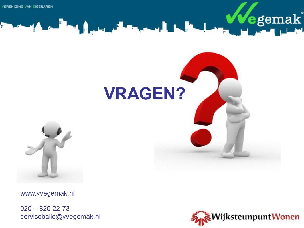VRAGEN? www.vvegemak.nl 020 – 820 22 73 servicebalie@vvegemak.nl